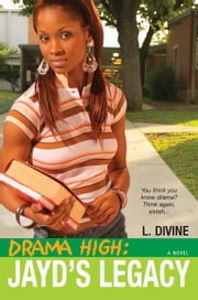 Drama High: Jayd's Legacy ebook by L. Divine