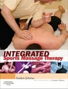 Integrated Sports Massage Therapy E-Book - A Comprehensive Handbook ebook by Anders Jelvéus, DN leg. Naprapat MTOM LAc CMT