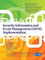 Security Information and Event Management (SIEM) Implementation ebook by David Miller,Shon Harris,Allen Harper,Stephen VanDyke,Chris Blask