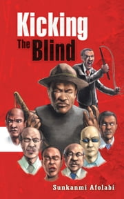 Kicking The Blind ebook by Sunkanmi Afolabi