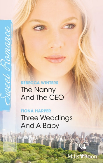 The Nanny And The Ceo/Three Weddings And A Baby 電子書 by Rebecca Winters,Fiona Harper