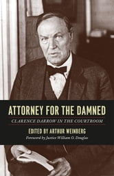 Attorney for the Damned - Clarence Darrow in the Courtroom ebook by Clarence Darrow