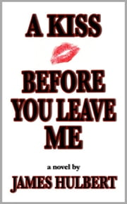 A Kiss Before You Leave Me ebook by James Hulbert
