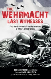The Wermacht - First-hand accounts form the survivors of Hitler's armed forces ebook by Bob Carruthers