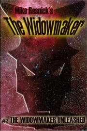 The Widowmaker Unleashed - The Widowmaker, #3 ebook by Mike Resnick
