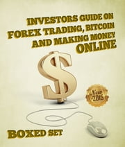Investors Guide On Forex Trading, Bitcoin and Making Money Online - Currency Trading Strategies and Digital Cryptocurrencies for Bitcoin Buying and Selling ebook by Speedy Publishing