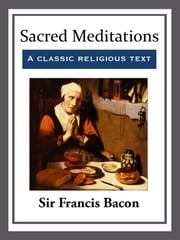 Sacred Meditations ebook by Sir Francis Bacon