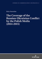 The Coverage of the Russian-Ukrainian Conflict by the Polish Media (2014-2015) ebook by Róza Norström