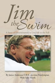 Jim the Swim - A Story of Determination to Live Life to the Full ebook by James Anderson O.B.E.