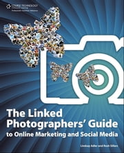 The Linked Photographers' Guide to Online Marketing and Social Media ebook by Lindsay Adler