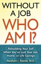Without a Job Who Am I ebook by Abraham J Twerski