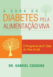 A cura do diabetes pela alimentação viva - O Programa de 21 Dias do Tree of Life ebook by Kobo.Web.Store.Products.Fields.ContributorFieldViewModel