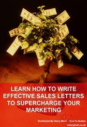 Learn To Write Effective Sales Letters To Supercharge Your Marketing ebook by Henry Short