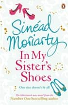 In My Sister's Shoes ebook by Sinead Moriarty