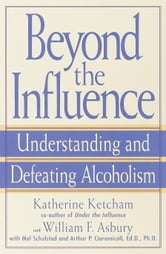 Beyond the Influence - Understanding and Defeating Alcoholism ebook by Katherine Ketcham,William F. Asbury,Mel Schulstad,Arthur P. Ciaramicoli