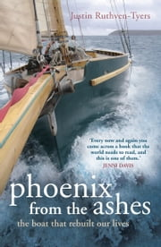 Phoenix from the Ashes - The Boat that Rebuilt Our Lives ebook by Justin Tyers