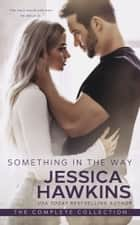 Something in the Way: The Complete Collection ebook by Jessica Hawkins