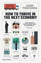 How to Thrive in the Next Economy - Designing Tomorrow's World Today ebook by John Thackara