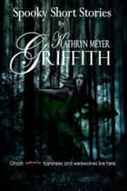 Spooky Short Stories ebook by Kathryn Meyer Griffith