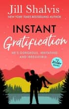 Instant Gratification - Fun, feel-good romance - guaranteed to make you smile! ebook by Jill Shalvis