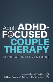 Adult ADHD-Focused Couple Therapy - Clinical Interventions ebook by Gina Pera,Arthur L. Robin