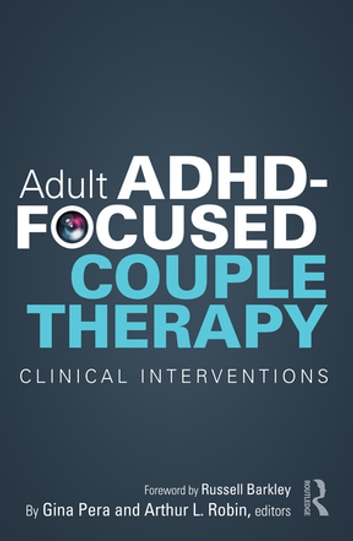 Adult ADHD-Focused Couple Therapy - Clinical Interventions ebook by