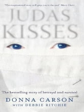 Judas Kisses: A True Story of Betrayal and Survival ebook by Ritchie, Debbie