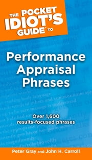 The Pocket Idiot's Guide to Performance Appraisal Phrases ebook by Peter Gray,John Carroll