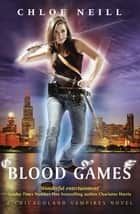 Blood Games - A Chicagoland Vampires Novel ebook by