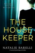 The Housekeeper - A twisted psychological thriller ebook by Natalie Barelli