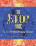 The Astrology Book ebook by James R Lewis