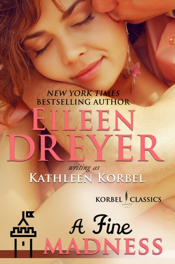 A Fine Madness (Korbel Classic Romance Humorous Series, Book 5) ebook by Eileen Dreyer