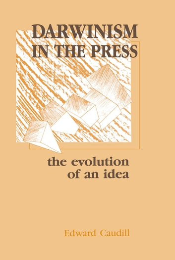 Darwinism in the Press - the Evolution of An Idea ebook by Edward Caudill