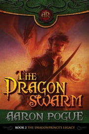 The Dragonswarm - The Dragonprince's Legacy, #2 ebook by Aaron Pogue