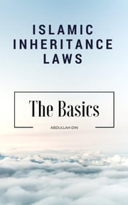 Islamic Inheritance Laws - The Basics ebook by Abdullah Din
