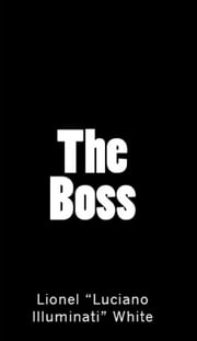 The Boss ebook by Lionel Luciano Illuminati White