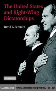 The United States and Right-Wing Dictatorships ebook by Schmitz, David F.