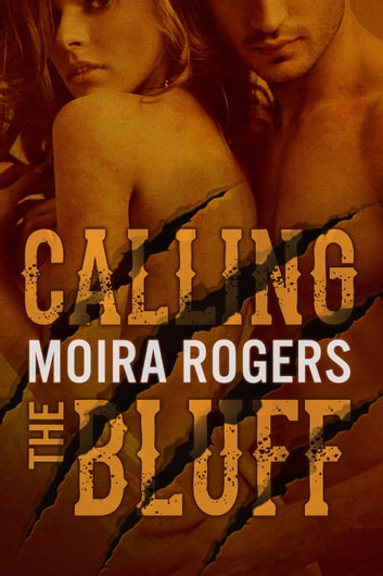 Calling the Bluff - Down & Dirty, #2 ebook by Moira Rogers