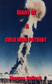 Diary of a Cold War Patriot ebook by Thomas Bullock