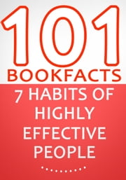 The 7 Habits of Highly Effective People - 101 Amazing Facts You Didn't Know - 101BookFacts.com ebook by G Whiz