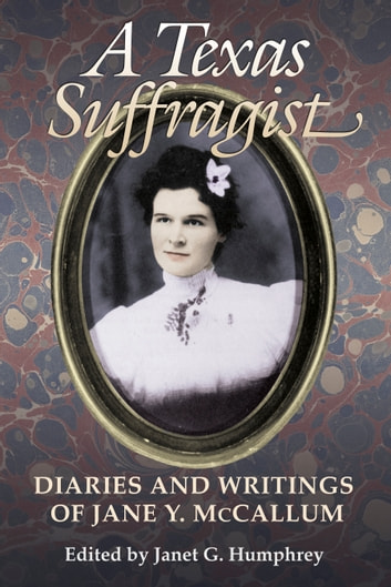 A Texas Suffragist - Diaries and Writings of Jane Y. McCallum ebook by Janet G. Humphrey