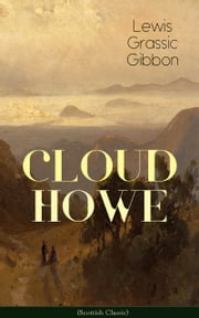 CLOUD HOWE (Scottish Classic) ebook by Lewis Grassic Gibbon