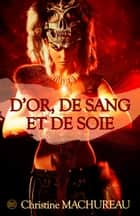 D'or, de sang et de soie ebook by Christine Machureau