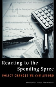 Reacting to the Spending Spree - Policy Changes We Can Afford ebook by Terry L. Anderson,Richard Sousa