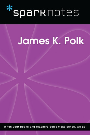James K. Polk (SparkNotes Biography Guide) ebook by SparkNotes