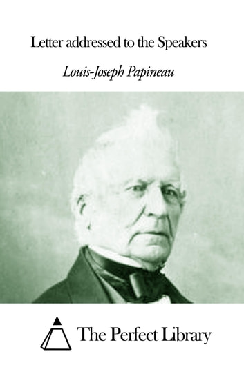 Letter addressed to the Speakers ebook by Louis-Joseph Papineau