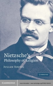 Nietzsche's Philosophy of Religion ebook by Julian Young