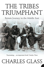 The Tribes Triumphant: Return Journey to the Middle East ebook by Charles Glass