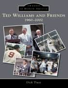 Ted Williams and Friends ebook by Dick Trust