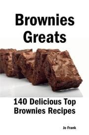 Brownies Greats: 140 Delicious Top Brownies Recipes - From Almond Macaroon Brownies to White Chocolate Brownies ebook by Frank, Jo